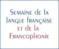 Le Français à l'honneur du 16 au 24 mars 2013 à l'occasion de la Semaine de la langue française et de la Francophonie