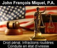 John Francois Miquel est avocat a Coral Gables et Miami. Spécialisé droit pénal, dui, ivresse, routier