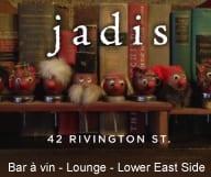 Jadis est un bar à vin qui propose  un grand choix de crus français et des plateaux de fromages ou de charcuterie à Lower East Side